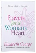 Prayers For a Womans Heart: Living a Life of Surrender