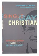 Single Gay Christian: A Personal Journey of Faith and Sexual Identity