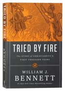 Tried By Fire: The Story of Christianitys First Thousand Years