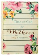 Time With God For Mothers: A Devotional