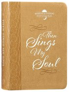 Then Sings My Soul: Morning & Evening Devotional (365 Daily Devotions Series)