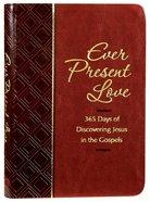 Ever Present Love:365 Days of Discovering Jesus in the Gospels