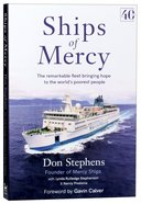Ships of Mercy: The Remarkable Fleet Bringing Hope to the Worlds Poorest People