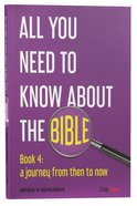 A Journey From Then to Now (#04 in All You Need To Know About The Bible Series)