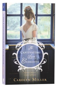 The Captivating Lady Charlotte (#02 in Regency Brides: A Legacy Of Grace Series)