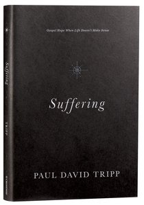 Suffering: Gospel Hope When Life Doesnt Make Sense