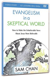Evangelism in a Skeptical World: How to Make the Unbelievable News About Jesus More B (Video Study)