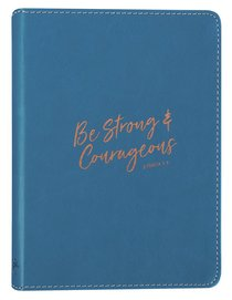 Classic Journal: Be Strong & Courageous, Blue, Luxleather