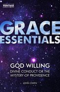 God Willing: Divine Conduct Or the Mystery of Providence (Grace Essentials Series)