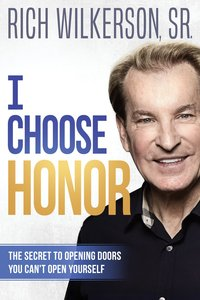 I Choose Honor: The Secret to Opening Doors You Cant Open Yourself