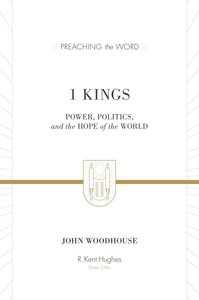 1 Kings - Power, Politics, and the Hope of the World (Preaching The Word Series)