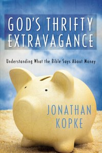Gods Thrifty Extravagance: Understanding What the Bible Says About Money