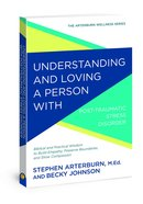 Understanding and Loving a Person With Posttraumatic Stress Disorder (Arterburn Wellness Series)