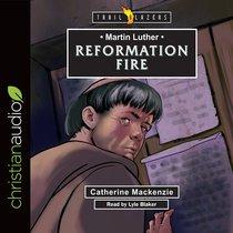 Martin Luther : Reformation Fire (Unabridged, 3) (Trail Blazers Audio Series)