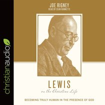 Lewis on the Christian Life - Becoming Truly Human in the Presence of God (Theologians On The Christian Life Series)