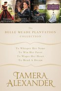 3in1: Belle Meade Plantation Collection, the - to Whisper Her Name; to Win Her Favor; to Wager Her Heart (A Belle Meade Plantation Series)