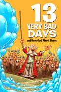 13 Very Bad Days and How God Fixed Them (Small Group Solutions For Kids Series)