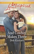 And Cowboy Makes Three (Love Inspired Series)