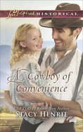 A Cowboy of Convenience (Love Inspired Series Historical)