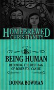 Guide to Being Human, the - Becoming the Best Bag of Bones You Can Be (Homebrewed Christianity Series)