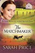 An Matchmaker, The: Amish Retelling of Jane Austens Emma (Amish Classics Series)