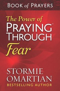 The Power of Praying Through Fear Book of Prayers (Book Of Prayers Series)