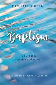 Baptism: Its Purpose, Practice and Power