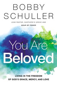 You Are Beloved: Living in the Freedom of Gods Grace, Mercy and Love