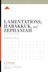 Lamentations, Habakkuk, and Zephaniah (Knowing The Bible Series)