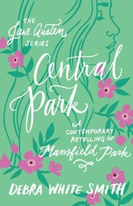 Central Park - a Contemporary Retelling of Mansfield Park (Jane Austen Series)