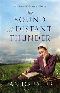 The Sound of Distant Thunder (#01 in Amish Of Weavers Creek Series)