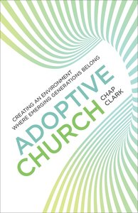 Adoptive Church (Youth, Family, and Culture) (Youth, Family And Culture Series)