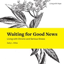 Waiting For Good News (Living With Hope Series)