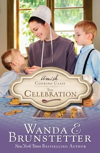 Amish Cooking Class - the Celebration (Amish Cooking Class Series)