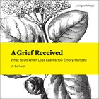 Grief Received, A: What to Do When Loss Leaves You Empty-Handed (Living With Hope Series)