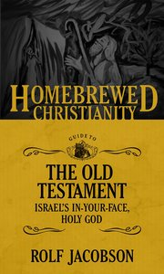Guide to the Old Testament - Israels In-Your-Face, Holy God (Homebrewed Christianity Series)