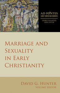 Marriage and Sexuality in Early Christianity (Ad Fontes: Early Christian Sources Series)