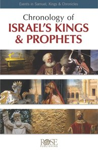 Chronology of Israels Kings and Prophets: Events in Samuel, Kings & Chronicles (Rose Guide Series)