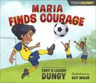 Maria Finds Courage: A Team Dungy Story About Soccer (Team Dungy Series)
