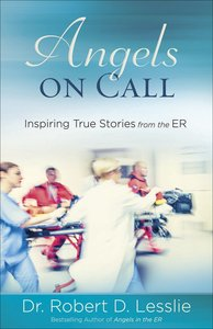 Angels on Call: Inspiring True Stories From the Er