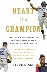Heart of a Champion: True Stories of Character, Faith, and Courage From Todays Most Inspiring Athletes