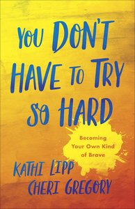 You Dont Have to Try So Hard: Becoming Your Own Kind of Brave