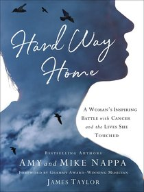 Hard Way Home: A Womans Inspiring Battle With Cancer and the Lives She Touched