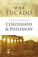 Colossians and Philemon (Life Lessons With Max Lucado Series)