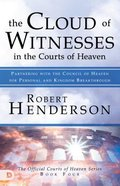 Cloud of Witnesses in the Courts of Heaven, the - Partnering With the Council of Heaven For Personal and Kingdom Breakthrough (#04 in Official Courts Of Heaven Series)
