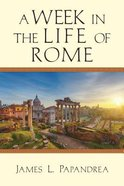 A Week in the Life of Rome (A Week In The Life Series)