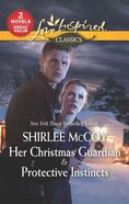 Her Christmas Guardian & Protective Instincts (2in1 Love Inspired Suspence Series)
