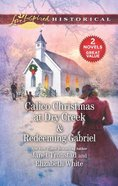 Calico Christmas At Dry Creek & Redeeming Gabriel (2in1 Love Inspired Historical Series)