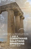 1&2 Corinthians, Galatians, Ephesians : A Comprehensive Verse-By-Verse Exploration of the Bible (Participant Book) (Genesis To Revelation Series)