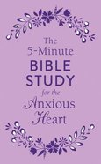 The 5-Minute Bible Study For the Anxious Heart (5-minute Bible Study Series)